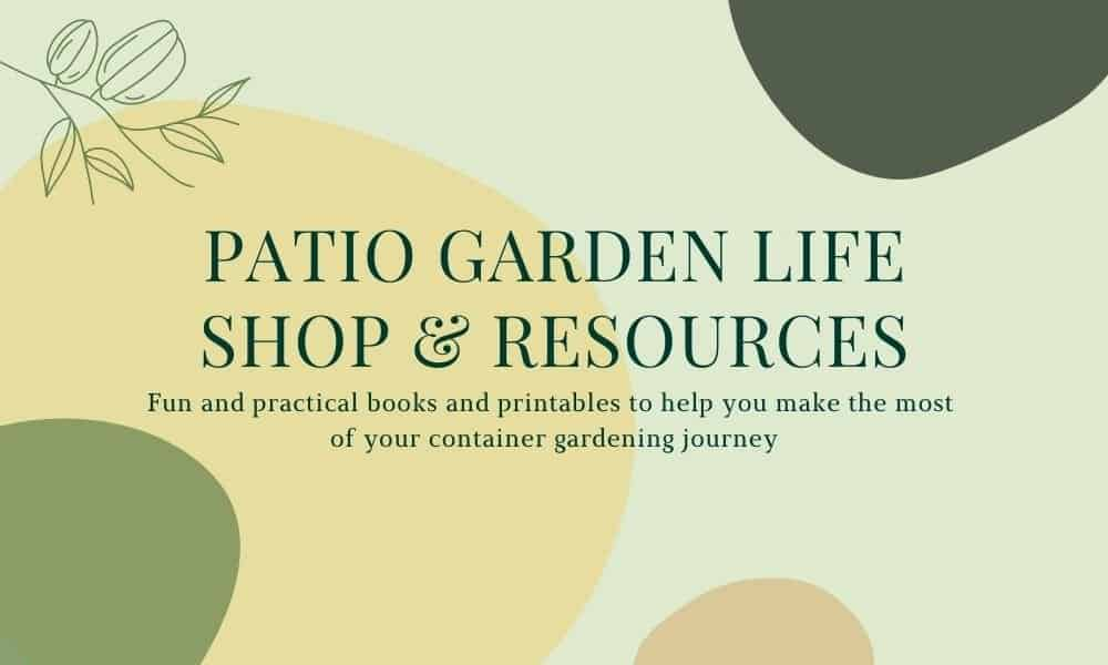 Green and yellow rectangle with text Patio Garden Life shop and resources - fun and practical books and printables to help you make the most of your container gardening journey
